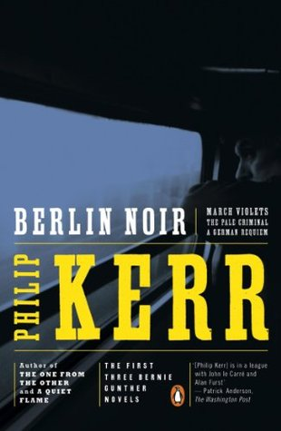 Berlin Noir by Philip Kerr (1993, Bernie Gunther #1, #2 and #3, Includes March Violets, The Pale Criminal, A German Requiem)