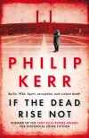 If the Dead Rise Not (2009, Bernie Gunther #6) by Philip Kerr