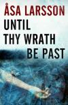 Until Thy Wrath Be Past  (2011, Lawyer Rebecka Martinsson # 4) by Asa Larsson